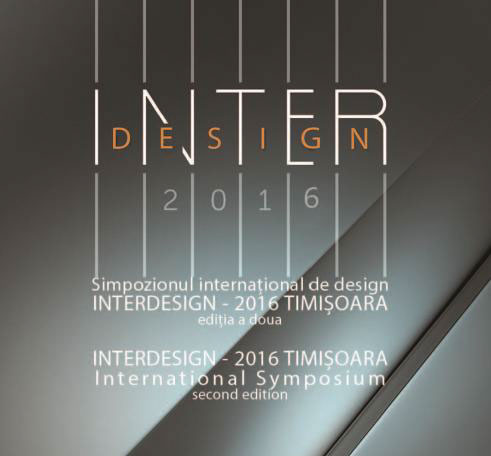 Links the West to meet the East in a design & cultural exchange event, INTERDESIGN 2016 Symposium and Exhibition in West University of Timişoara, Romania, July 2016